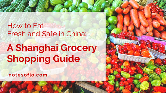 How to Eat Fresh and Safe in China: A Shanghai Grocery Shopping Guide
